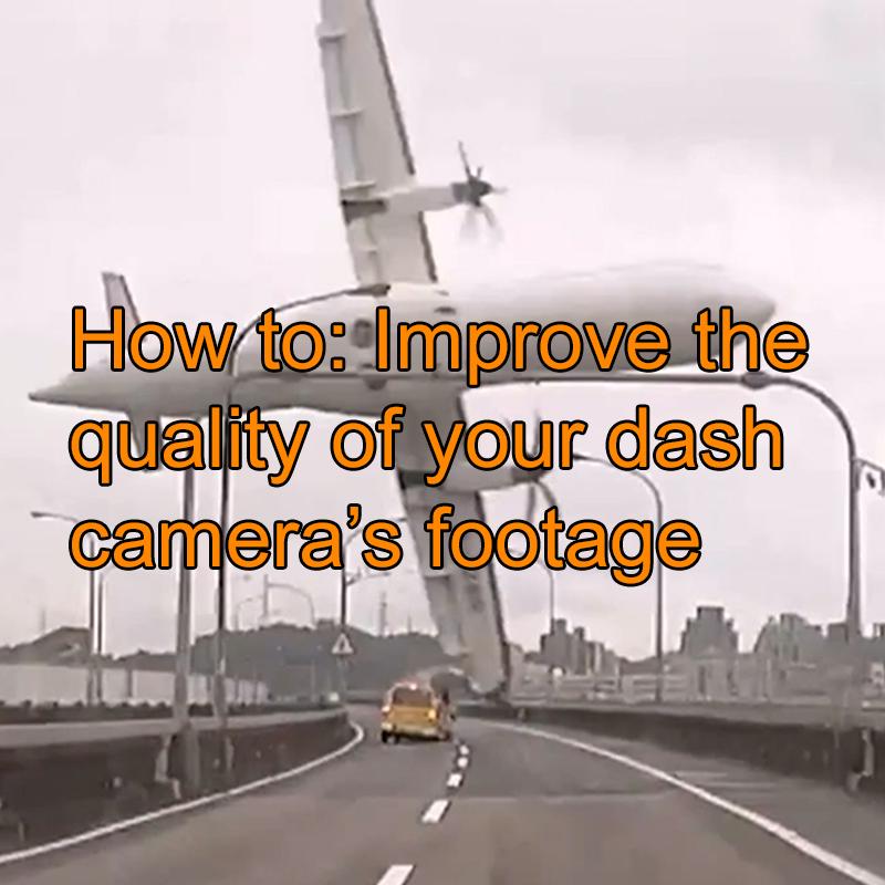 How to imrove dash cam video quality